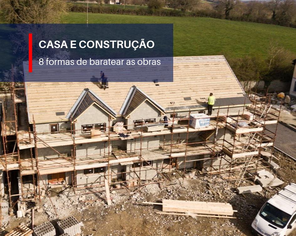 8 Dicas Práticas para Baratear a Construção da Casa Própria